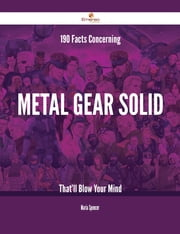 190 Facts Concerning Metal Gear Solid That'll Blow Your Mind ebook by Maria Spencer