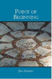Point of Beginning ebook by Jim Ardoin