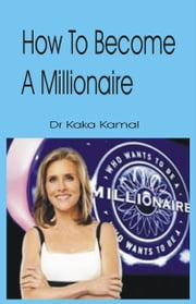 How to Become a Millionaire ebook by Dr Kaka Kamal