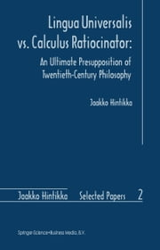 Lingua Universalis vs. Calculus Ratiocinator: - An Ultimate Presupposition of Twentieth-Century Philosophy ebook by Jaakko Hintikka