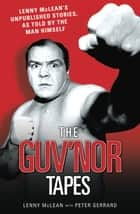 The Guvnor Tapes - Lenny McLean's Unpublished Stories, As Told By The Man Himself ebook by Peter Gerrard, Lenny McLean