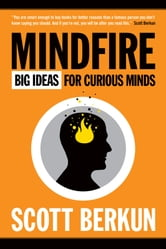 Mindfire: Big Ideas for Curious Minds ebook by Scott Berkun
