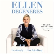 Seriously...I'm Kidding audiobook by Ellen DeGeneres