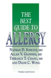The Best Guide to Allergy ebook by Nathan D. Schultz,Allan V. Giannini,Terrance T. Chang,Diane C. Wong
