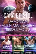 Dakonian Alien Mail Order Brides Boxed Set Volume 2 ebook by Cara Bristol