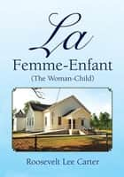 La Femme-Enfant ebook by Roosevelt Lee Carter