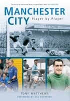 Manchester City Player by Player eBook by Tony Matthews