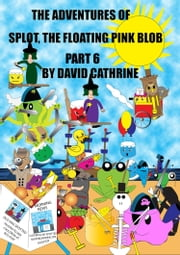The Adventures of Splot, the Floating Pink Blob: Part 6 ebook by David Cathrine