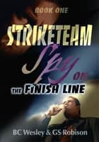 Striketeam Book One - Spy on the Finish Line ebook by BC Wesley, GS Robison