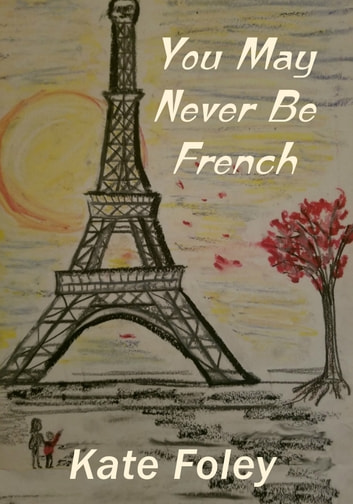 You May Never Be French ebook by Kate Foley