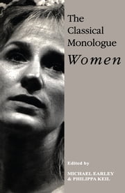 The Classical Monologue (W) - Women ebook by Michael Earley,Philippa Keil