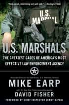 U.S. Marshals - Inside America's Most Storied Law Enforcement Agency ebook by Mike Earp, David Fisher