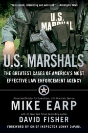 U.S. Marshals - Inside America's Most Storied Law Enforcement Agency E-bok by Mike Earp, David Fisher