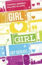 Girl Hearts Girl ebook by Lucy Sutcliffe