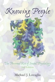 Knowing People - The Personal Use of Social Psychology ebook by Michael J. Lovaglia