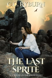 The Last Sprite: Book One of the Sprite Series ebook by CC Ryburn
