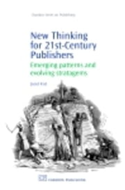 New Thinking for 21st Century Publishers: Emerging Patterns and Evolving Stratagems ebook by Kist, Joost