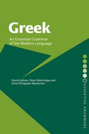 Greek: An Essential Grammar of the Modern Language ebook by David Holton,Peter Mackridge,Irene Philippaki-Warburton