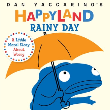 Rainy Day - A Little Moral Story About Worry ebook by Dan Yaccarino
