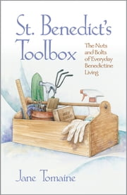 St. Benedict's Toolbox - The Nuts and Bolts of Everyday Benedictine Living ebook by Jane Tomaine