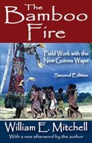 The Bamboo Fire - Field Work with the New Guinea Wape ebook by William E. Mitchell