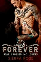 Forever - Star Crossed MC Lovers, #3 ebook by Sierra Rose