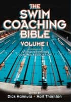 The Swim Coaching Bible, Volume I ebook by Dick Hannula,Nort Thornton