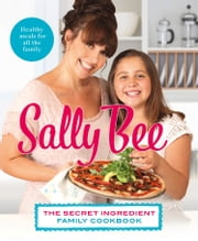 The Secret Ingredient: Family Cookbook ebook by Sally Bee
