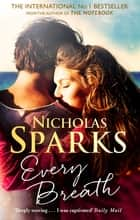 Every Breath - A captivating story of enduring love from the author of The Notebook ebook by Nicholas Sparks