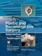 Plastic and Reconstructive Surgery - Approaches and Techniques ebook by Ross Farhadieh, Neil Bulstrode, Sabrina Cugno