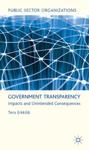 Government Transparency - Impacts and Unintended Consequences ebook by Dr Tero Erkkilä