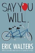 Say You Will ebook by Eric Walters