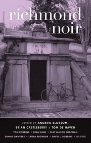 Richmond Noir ebook by Andrew Blossom,Brian Castleberry,Tom De Haven