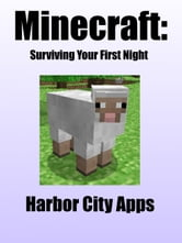 Minecraft: Surviving Your First Night ebook by Harbor City Apps