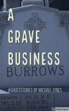 A Grave Business - Ghost Stories Collection, #1 ebook by Michael Lynes