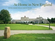 At Home in New England - Royal Barry Wills Architects 1925 to Present ebook by Richard Wills,Keith Orlesky