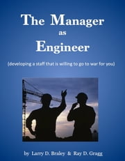 The Manager as Engineer (developing a staff that is willing to go to war for you) ebook by Manager Development Services