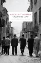 History of the Mafia ebook by Salvatore Lupo,Antony Shugaar