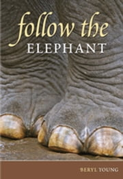 Follow the Elephant ebook by Beryl Young
