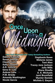Once Upon A Midnight ebook by Dakota Cassidy,Stephanie Rowe,Melanie James,Renee George,Claudy Conn,Toni Aleo,Kelly Cozzone,Tracey Jane Jackson,A.D. Justice,Gena D. Lutz,Diane Rinella,Aubree Lane,A K Michaels,PM Briede,Jami Brumfield,Amanda Washington,Wynter Daniels,Michele E. Gwynn,Nicole Garcia