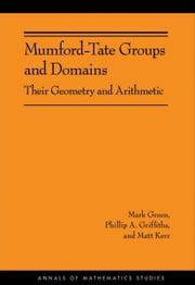 Mumford-Tate Groups and Domains - Their Geometry and Arithmetic (AM-183) ebook by Mark Green,Phillip A. Griffiths,Matt Kerr
