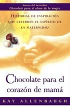 Chocolate para el corazon de mama ebook by Kay Allenbaugh