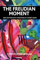 The Freudian Moment - Second Edition ebook by Christopher Bollas