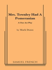Mrs. Townley Had A Pomeranian ebook by Mark Dunn