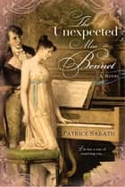 The Unexpected Miss Bennet ebook by Patrice Sarath