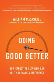 Doing Good Better - How Effective Altruism Can Help You Make a Difference ebook by William MacAskill