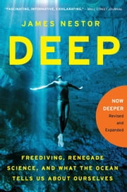 Deep - Freediving, Renegade Science, and What the Ocean Tells Us About Ourselves ebook by James Nestor