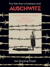 Auschwitz - True Tales From a Grotesque Land ebook by Sarah Nomberg-Przytyk