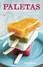 Paletas - Authentic Recipes for Mexican Ice Pops, Shaved Ice & Aguas Frescas ebook by Fany Gerson