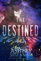 Destined Series - Complete Collection - The Destined Series, #5 ebook by Ashley Suzanne